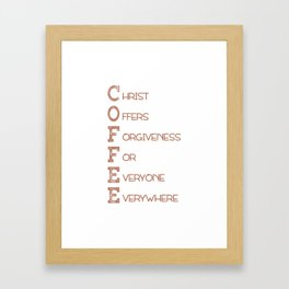 COFFEE,Christian,Christ Offers Forgiveness For Everyone Everywhere.Bible Framed Art Print
