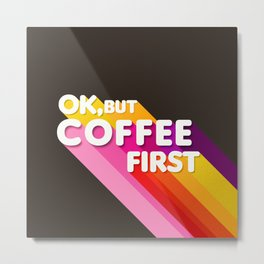 OK, but coffee first - retro typography Metal Print