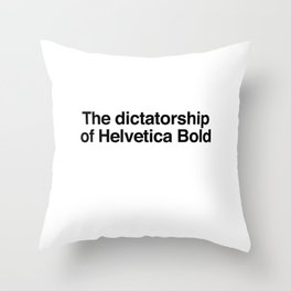 The dictatorship of Helvetica Bold Throw Pillow