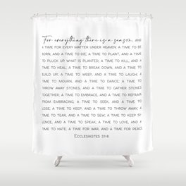 For everything there is a season, Ecclesiastes 3:1-8 Shower Curtain