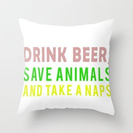 I Just want to Drink Beer, save animals, and take a naps Throw Pillow