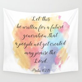 Let this be written for a future generation, that a people not get created may praise the Lord. Wall Tapestry