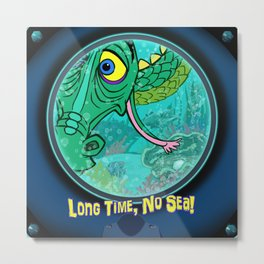 Long Time, No Sea! Metal Print