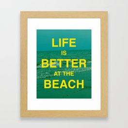 Life is better at the Beach.  Framed Art Print