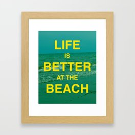 Life is better at the Beach.  Framed Art Print