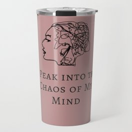 A Peak into the Chaos of My Mind Travel Mug