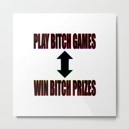 Play B*tch Games Metal Print