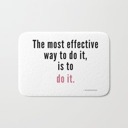 The most effective way to do it, is to do it. Amelia Earhart Bath Mat