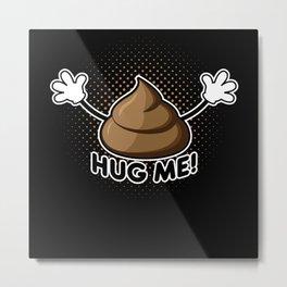 Hug Me   Funny Gift Idea Stink Metal Print
