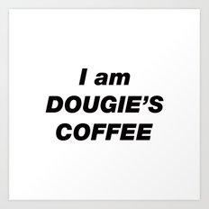 I am DOUGIE'S COFFEE (Twin Peaks) Art Print