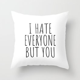 I hate everyone but you Throw Pillow