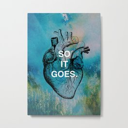 """""""SO IT GOES."""" Life Quote Metal Print"""