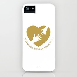 Your helping hands are worth gold! iPhone Case