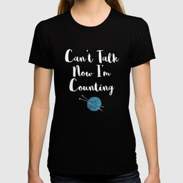 Knitting product Gift Funny Can't Talk Now I'm Counting T-shirt