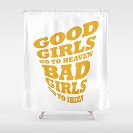 Good girls go to heaven bad girls go to Ibiza Shower Curtain