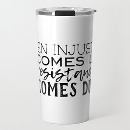 When Injustice Becomes Law Travel Mug