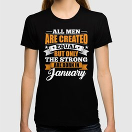 All Men Are Created Equal But The Strong Are Born In January T-shirt