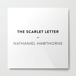 The Scarlet Letter  —  Nathaniel Hawthorne Metal Print