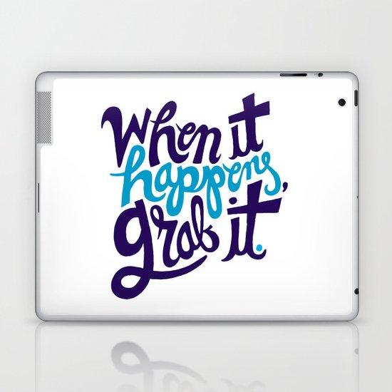 When it happens, grab it. Laptop & iPad Skin
