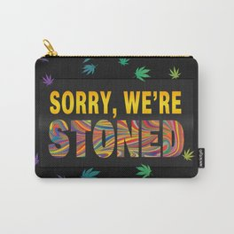 Sorry, We're Stoned Carry-All Pouch