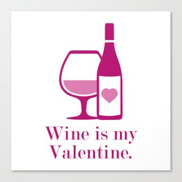 Wine Is My Valentine Canvas Print