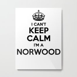 I cant keep calm I am a NORWOOD Metal Print