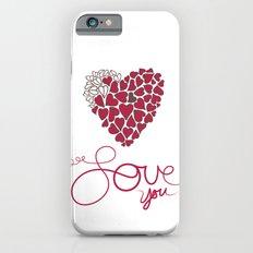 Love You . . . Slim Case iPhone 6s