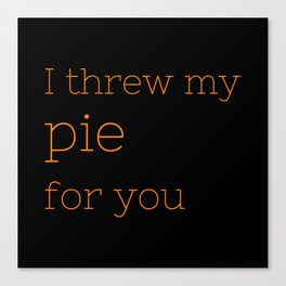 I threw my pie for you - OITNB Collection Canvas Print