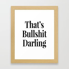THAT'S BULLSHIT DARLING Framed Art Print