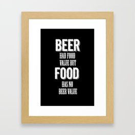 Beer had food value but Food has no beer value Framed Art Print