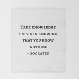 Greek Philosophy Quotes - Socrates  - True knowledge exists in knowing that you know nothing Throw Blanket