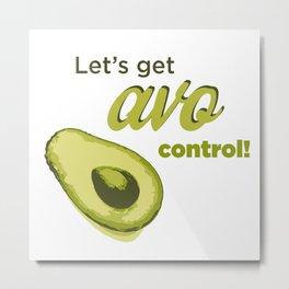 Let's get avo control! Metal Print