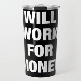 Will Work for Money Travel Mug