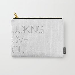 Fucking love you. Carry-All Pouch