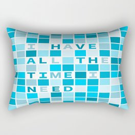Affirmation I have all the time I need Rectangular Pillow