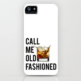 Call Me Old Fashioned Print,BarDecorations,Party Print,Printable Art,Alcohol Gift,Old Fashioned,Home iPhone Case