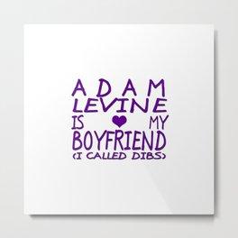 Adam Levine Is My Boyfriend ❤ Metal Print