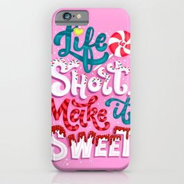 Life is short. Make it sweet iPhone Case