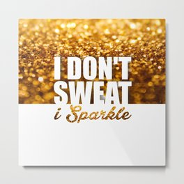 I don't sweat i sparkle Metal Print