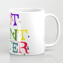 NOT Paint Water Coffee Mug