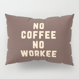 No Coffee No Workee Funny Quote Pillow Sham