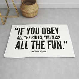 If you obey all the rules, you miss all the fun Rug