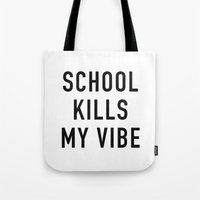 tupac Tote Bags featuring School Kills My Vibe by Text Guy