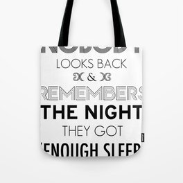 """Nobody Looks Back & Remembers The Night They Got """"Enough Sleep"""" Tote Bag"""