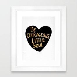 Be Courageous, Little Soul Framed Art Print