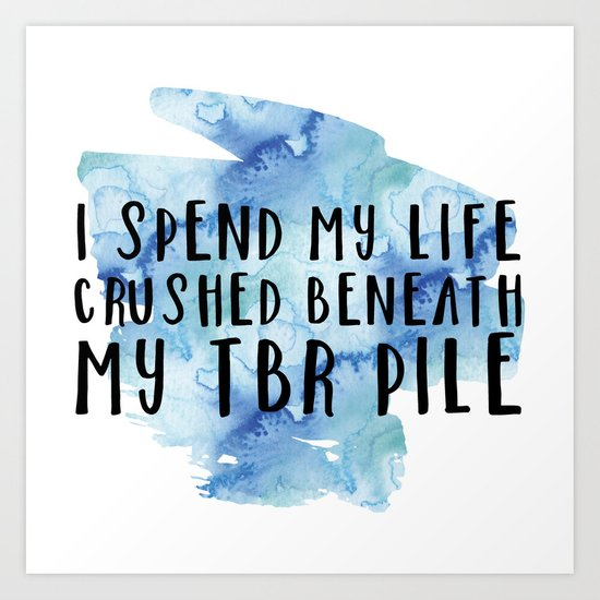 I Spend My Life Crushed Beneath My TBR! (Blue) Art Print