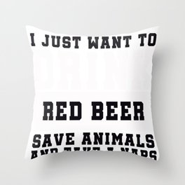 I Just want to Drink Red Beer, save animals, and take a naps Throw Pillow