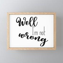 Im not wrong Framed Mini Art Print