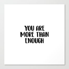 You are more than enough Canvas Print