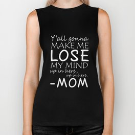 Yall gonna make me lose my ind up in here mom t-shirts Biker Tank